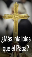 �M�s infalibles que el Papa?
