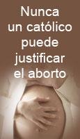 Nunca un católico puede justificar el aborto