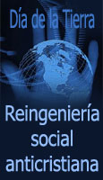 Da de la tierra y reingeniera social anticristiana